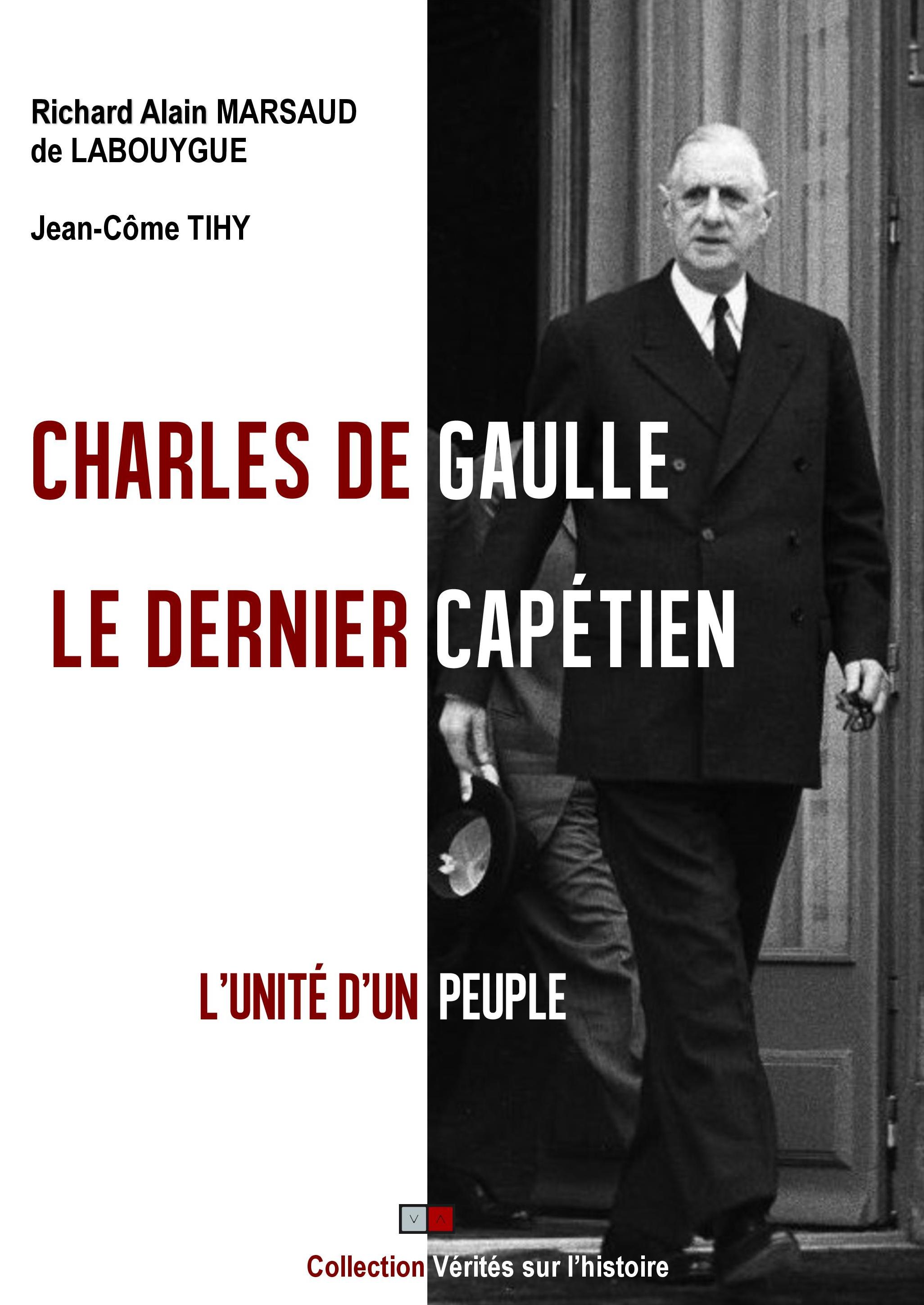 Charles de GAULLE, le dernier capétien