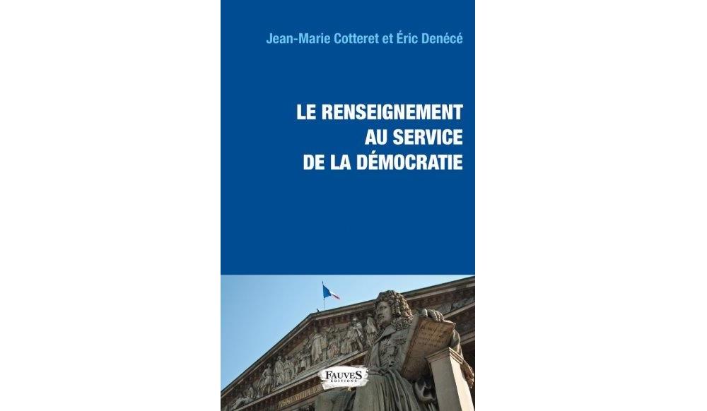 Jean-Marie Cotteret et Éric Denécé, Le Renseignement au service de la démocratie, Fauves édition, 2019